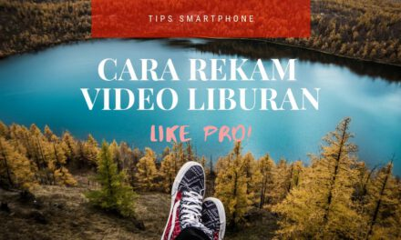 Cara Merekam Video Liburan Menjadi Lebih Bagus Seperti Pro