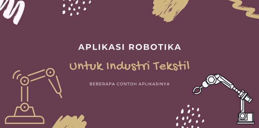 Aplikasi Robot Yang Dapat Diterapkan Di Industri Tekstil